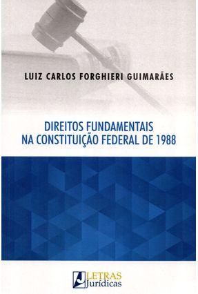 Direitos Fundamentais na Cosntituição Federal de 1988 - Guimarães,Luiz Carlos Forghieri | Tagrny.org