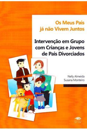 Os Meus Pais Já Não Vivem Juntos - Intervenção Em Grupo Com Crianças e Jovens de Pais Divorciados - Almeida,Nelly Monteiro,Susana   Hoshan.org