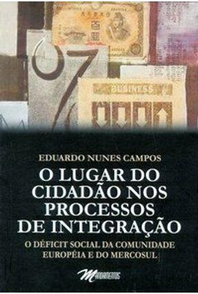 O Lugar do Cidadão nos Processos de Integração - Campos,Eduardo Nunes   Hoshan.org