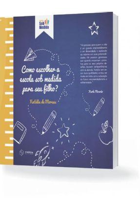 Como Escolher A Escola Sob Medida Para O Seu Filho? - Moraes,Natália Gonçalves De   Tagrny.org