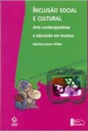 Inclusão Social e Cultural - Arte Contemporânea e Educação em Museus - Wilder,Gabriela Suzana pdf epub