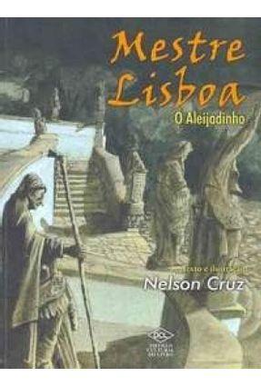 Mestre Lisboa - O Aleijadinho - Cruz,Nelson | Nisrs.org