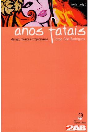 Anos Fatais - Design , Música e Tropicalismo - Rodrigues,Caê | Hoshan.org