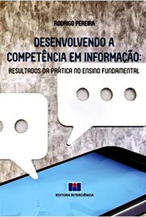 Desenvolvimento A Competência Em Informação - Resultados da Prática No Ensino Fundamental - Pereira  ,Rodrigo | Tagrny.org