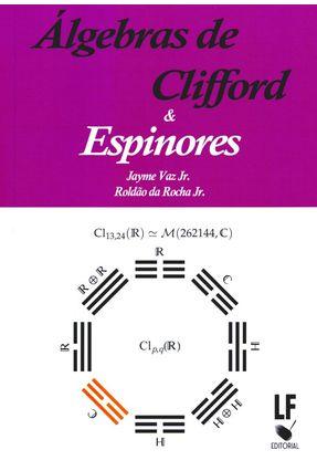 Álgebras de Clifford e Espinores - Vaz Jr,Jayme Da Rocha Jr,Roldão   Hoshan.org