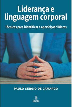 Liderança e Linguagem Corporal - Técnicas Para Identificar e Aperfeiçoar Líderes - Camargo,Paulo Sergio de | Hoshan.org