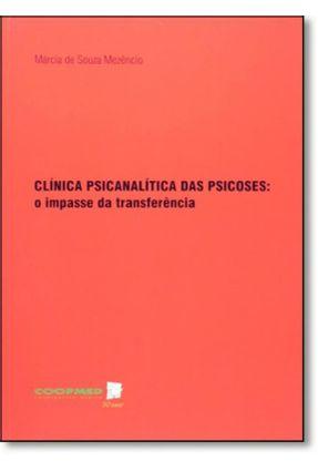 Clínica Psicanalítica Das Psicoses - O Impasse Da Transferência - De Souza Mezêncio,Márcia | Tagrny.org
