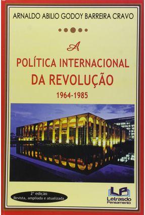 A Política Internacional da Revolução - 1964-1985 - Cravo,Arnaldo Abilio Godoy Barreira   Hoshan.org