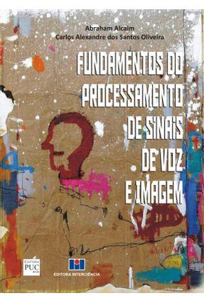Fundamentos do Processamento de Sinais de Voz e Imagem - Alcaim,Abraham   Hoshan.org