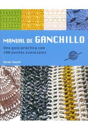 Manual de Ganchillo - Una Guía Prática Con 200 Puntos Esenciales - Hazell,Sarah pdf epub