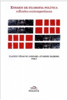 Ensaios de Filosofia Política - Reflexões Contemporâneas - Andrade,Claudio César de Barbosa,Evandro   Hoshan.org