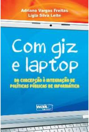 Com Giz E Laptop - Da Concepção À Integração De Políticas Públicas De Informática - Silva Leite,Lígia Vargas Freitas,Adriano pdf epub
