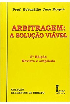 Arbitragem a Solucao Viável - 2ª Ed. - Roque,Sebastiao Jose   Tagrny.org