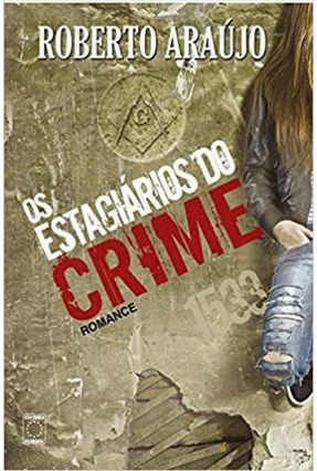 Os Estagiários Do Crime - Araújo,Roberto | Tagrny.org