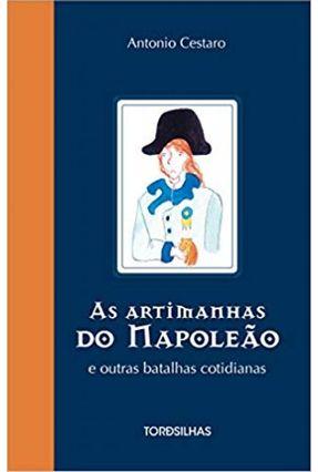 As Artimanhas do Napoleão e Outras Batalhas Cotidianas - Cestaro,Antonio   Hoshan.org