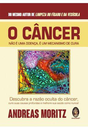 O Câncer Não É Uma Doença, É Um Mecanismo De Cura - Moritz,Andreas pdf epub