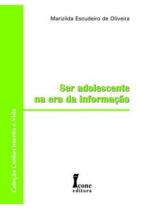 Ser Adolescente na Era da Informação - Col. Conhecimento e Vida - Oliveira,Marizilda Escudeiro de | Hoshan.org