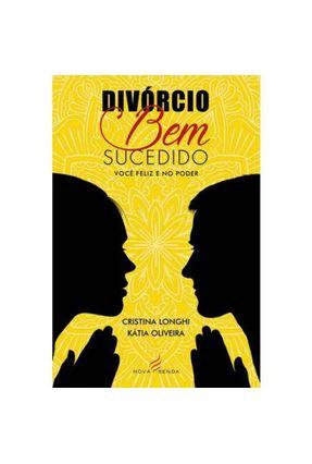 Divórcio Bem-Sucedido: Você Feliz e No Poder - Oliveira,Kátia Longhi ,Cristina | Tagrny.org