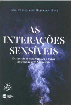 As Interações Sensíveis - Ensaios de Sociossemiótica A Partir da Obra de Eric Landowski - Oliveira,Ana Claudia de | Hoshan.org
