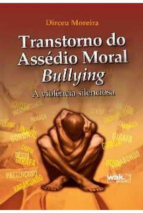Transtorno do Assédio Moral Bullying - a Violência Silenciosa - Moreira,Dirceu | Tagrny.org