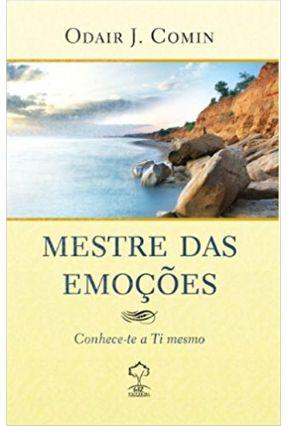Mestre Das Emoções - Conhece-te a Ti Mesmo - Comin,Odair Jose   Hoshan.org