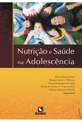 Nutrição e Saúde Na Adolescência - Priore,Silvia Eloiza Oliveira,Renata Maria S. Faria,Eliane Rodrigues de | Hoshan.org