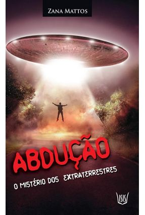 Abdução - o Mitério Dos Extraterrestres - Mattos,Zana   Hoshan.org