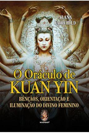 Oráculo de Kuan Yin - Bençãos, Orientação e Iluminação do Divino Feminino - Alana Fairchild pdf epub