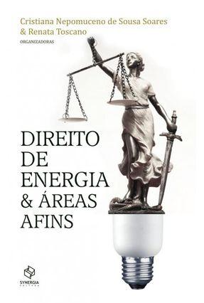 Direito de Energia & Áreas Afins - Soares ,Cristiana Nepomuceno De Sousa Toscano  ,Renata   Hoshan.org