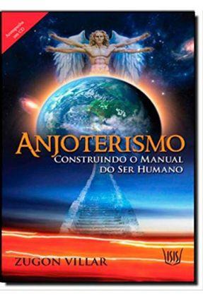 Anjoterismo - Construindo O Manual Do Ser Humano - Villar,Zugon pdf epub