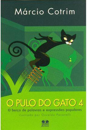 O Pulo do Gato 4 - o Berço de Palavras e Expressões Populares - Cotrim,Márcio | Tagrny.org