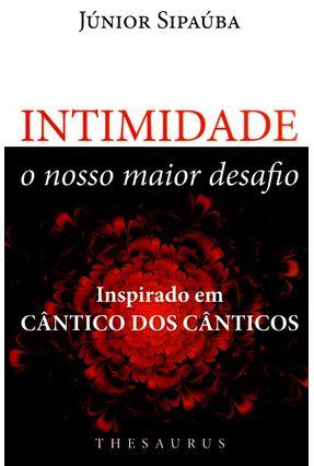 Intimidade - o Nosso Maior Desafio - Inspirado Em Cântico Dos Cânticos - Sipaúba,Júnior | Hoshan.org