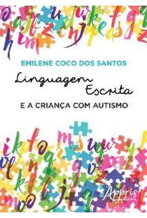 Linguagem Escrita e A Criança Com Autismo - Santos,Emilene Coco Dos | Hoshan.org