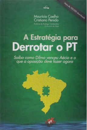 A Estratégia Para Derrotar O PT - Maurício Coelho; Cristiano Penido pdf epub