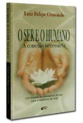 O Ser e o Humano - A Conexão Necessária - Ormonde,Luiz Felipe pdf epub