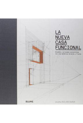 La Nueva Casa Funcional - Diseño Y Procesos Sostenibles Con Una Estética Directa Y Franca - Bell,Jonathan   Tagrny.org
