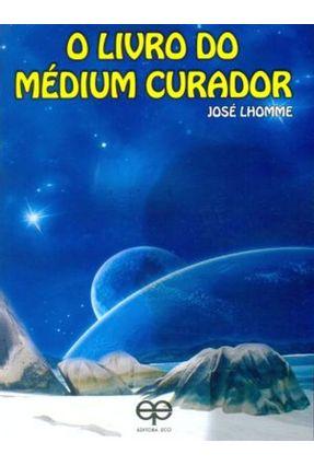 O Livro do Medium Curador - Lhomme,Jose Lhomme,Jose | Hoshan.org