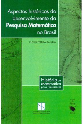 Aspectos Históricos do Desenvolvimento da Pesquisa Matemática no Brasil - História da Matemática - Silva,Clovis Pereira da | Hoshan.org