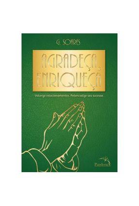Agradeça e Enriqueça - Valorize Relacionamentos, Potencialize Seu Sucesso - G. Soares | Tagrny.org