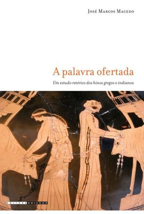 A Palavra Ofertada - Um Estudo dos Hinos Gregos e Indianos - Macedo,José Marcos pdf epub