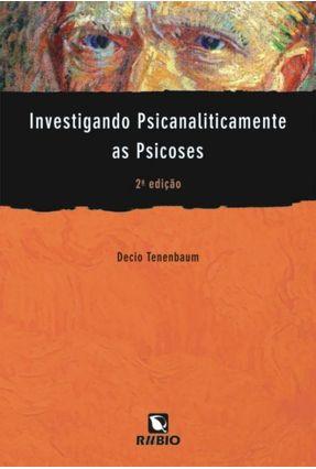Investigando Psicanaliticamente As Psicoses - 2ª Ed. 2010 - Tenenbaum,Décio   Nisrs.org