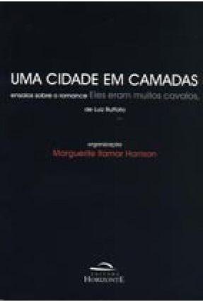 Uma Cidade em Camadas - Ensaios Sobre o Romance Eles Eram Muitos Cavalos, de Luiz Ruffato - Harrison,Marguerite Itamar   Hoshan.org