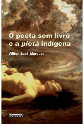 O Poeta Sem Livro e A Pietà Indígena - Marques,Wilton José   Tagrny.org