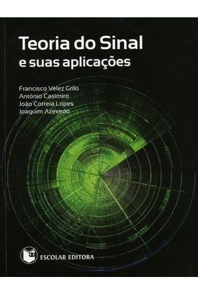 Teoria do Sinal e Suas Aplicações - Velez Grilo,Francisco Casimiro,António Correia Lopes,João Azevedo,Joaquim | Tagrny.org