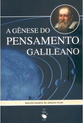 A Gênese do Pensamento Galileano - Araújo Filho,Walter Duarte de   Nisrs.org