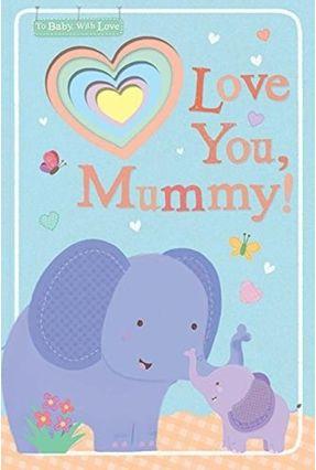 Love You, Mummy! - Sarah Ward | Hoshan.org