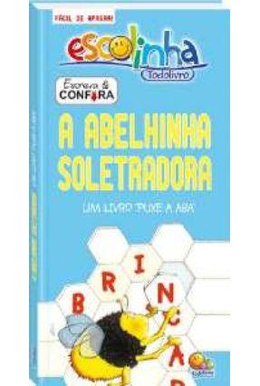 A Abelinha Soletradora - Um Livro ´puxe A Aaba´ - Escreva & Confira - Editora Todolivro pdf epub