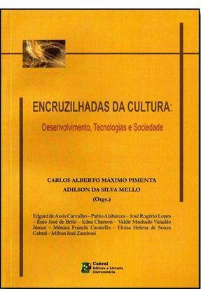 Encruzilhadas da Cultura - Desenvolvimento, Tecnologias e Sociedade - Pimenta,Carlos Alberto Máximo Mello,Adilson da Silva | Tagrny.org