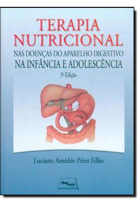 Terapia Nutricional Nas Doenças do Aparelho Digestivo - na Infância e Adolescência - 3ª Ed. 2013 - Péret Filho,Luciano Amédée   Hoshan.org