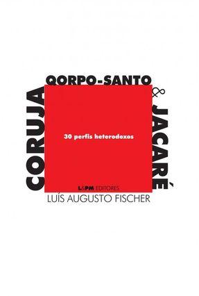 Coruja, Qorpo-Santo & Jacare: 30 Perfis Heterodoxos - Convencional - Fischer,Luis Augusto pdf epub